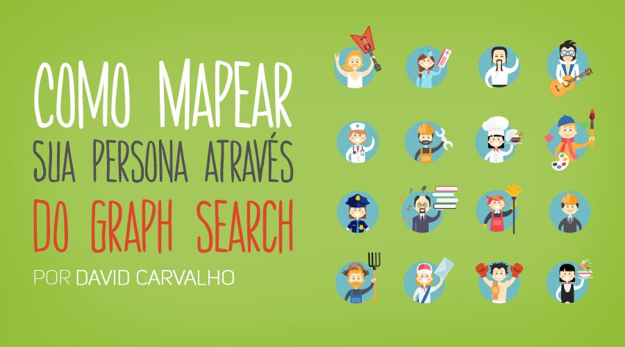 wb_como-mapear-sua-persona-atraves-do-graph-search-900x500_01_NOVO