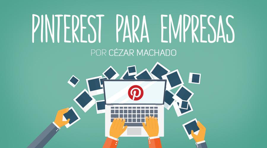 wb_thumb_Pinterest-para-empresas---Cézar-Machado_900x500_01_parte1